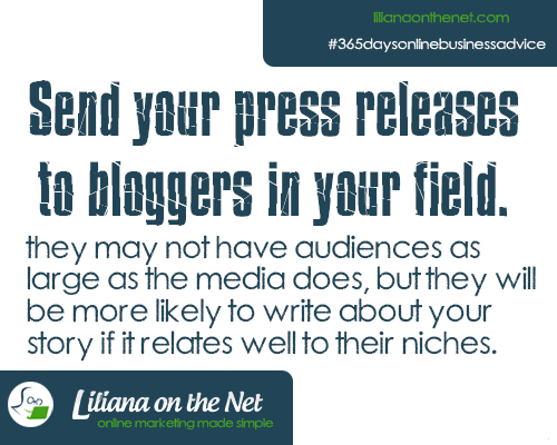 Send Press Releases to Bloggers in your Field.